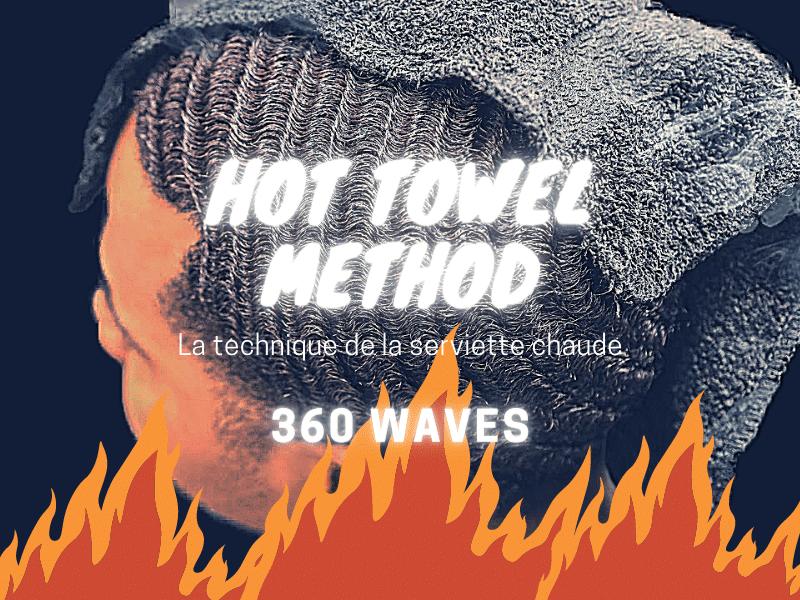 Obtenir les 360 waves : la méthode de la serviette chaude (Hot Towel Method)